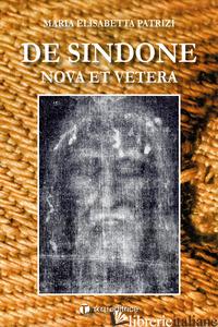 DE SINDONE. NOVA ET VETERA - PATRIZI MARIA ELISABETTA