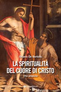 SPIRITUALITA' DEL CUORE DI CRISTO. UNA PROPOSTA (LA) - DE BERTOLIS OTTAVIO
