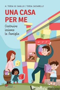 CASA PER ME. COSTRUIRE INSIEME LA FAMIGLIA (UNA) - DE CAMILLIS MARIA TERESA; ZACCARIELLO TERESA