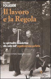 LAVORO E LA REGOLA. LA SPIRITUALITA' BENEDETTINA ALLE RADICI DELL'ORGANIZZAZIONE - FOLADOR MASSIMO