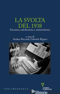 SVOLTA DEL 1938. FASCISMO, CATTOLICESIMO E ANTISEMITISMO (LA) - RICCARDI A. (CUR.); RIGANO G. (CUR.)