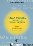 SENZA MISURA. LA PREGHIERA IN THOMAS MERTON - RIZZATO BEATRICE