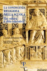 CONOSCENZA RELIGIOSA NELLA SCUOLA. TRA CULTURA E SFIDA EDUCATIVA (LA) - VALENTINI N. (CUR.); FORZIATI M. (CUR.)