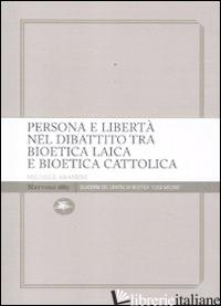 PERSONA E LIBERTA' NEL DIBATTITO TRA BIOETICA LAICA E BIOETICA CATTOLICA - ARAMINI MICHELE