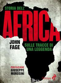 STORIA DELL'AFRICA. SULLE TRACCE DI UNA LEGGENDA - FAGE JOHN