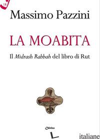 MOABITA. IL MIDRASH RABBAH DEL LIBRO DI RUT (LA) - PAZZINI MASSIMO