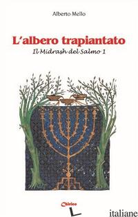 ALBERO TRAPIANTATO. IL MIDRASH DEL SALMO 1 (L') - MELLO ALBERTO