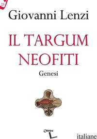 TARGUM NEOFITI. GENESI (IL) - LENZI GIOVANNI