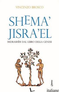 SHEMA' JISRA'EL. MIDRASHIM DAL LIBRO DELLA GENESI - BROSCO VINCENZO