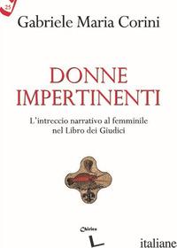 DONNE IMPERTINENTI. L'INTRECCIO NARRATIVO AL FEMMINILE NEL LIBRO DEI GIUDICI - CORINI GABRIELE MARIA
