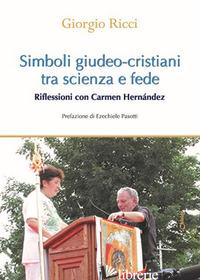 SIMBOLI GIUDEO-CRISTIANI TRA SCIENZA E FEDE. RIFLESSIONI CON CARMEN HERNANDEZ - RICCI GIORGIO