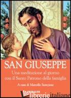 SAN GIUSEPPE. UNA MEDITAZIONE AL GIORNO CON IL SANTO PRATONO DELLA FA MIGLIA - STANZIONE MARCELLO (CUR.)