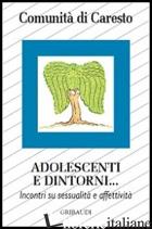 ADOLESCENTI E DINTORNI... INCONTRI SU SESSUALITA' E AFFETTIVITA' - COMUNITA' DI CARESTO (CUR.)
