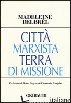 CITTA' MARXISTA TERRA DI MISSIONE - DELBREL MADELEINE