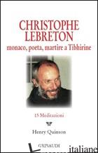 CHRISTOPHE LEBRETON. MONACO, POETA, MARTIRE A TIBHIRINE. 15 MEDITAZIONI - QUINSON H. (CUR.)