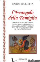 EVANGELO DELLA FAMIGLIA. MATRIMONIO CRISTIANO E SITUAZIONI DI FRAGILITA' DOPO L' - MIGLIETTA CARLO