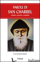 PAROLE DI SAN CHARBEL. OMELIE, PENSIERI, ANEDDOTI - SKANDAR H. (CUR.)