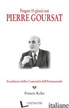 PREGARE 15 GIORNI CON PIERRE GOURSAT. FONDATORE DELLA COMUNITA' DELL'EMMANUELE - KOHN F. (CUR.)