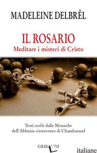 ROSARIO. MEDITARE I MISTERI DI CRISTO (IL) - DELBREL MADELEINE