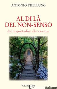 AL DI LA' DEL NON-SENSO. DALL'INQUIETUDINE ALLA SPERANZA - THELLUNG ANTONIO
