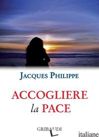 ACCOGLIERE LA PACE. 9 MEDITAZIONI - PHILIPPE JACQUES