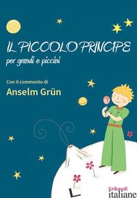 PICCOLO PRINCIPE PER GRANDI E PICCINI (IL) - GRUN ANSELM