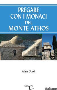 PREGARE CON I MONACI DEL MONTE ATHOS - DUREL ALAIN