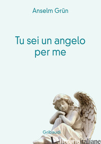 TU SEI UN ANGELO PER ME - GRUN ANSELM