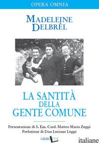 SANTITA' DELLA GENTE COMUNE. TESTI MISSIONARI (LA) - DELBREL MADELEINE