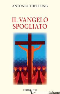 VANGELO SPOGLIATO (IL) - THELLUNG ANTONIO