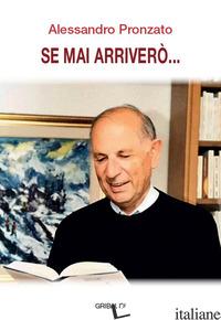 SE MAI ARRIVERO... - PRONZATO ALESSANDRO