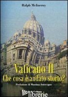 VATICANO II. CHE COSA E' ANDATO STORTO? - MCINERNY RALPH M.