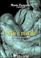 VIRTU' E MORALE. LIBERO PENSIERO DI ANTONIO ROSMINI - PANGALLO MARIO