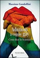 ADOZIONI AI GAY. COSA DICE LA SCIENZA - GANDOLFINI MASSIMO; ATZORI CHIARA