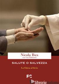 SALUTE O SALVEZZA. LA CHIESA AL BIVIO - BUX NICOLA; PALMIOTTI VITO