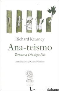 ANA-TEISMO. TORNARE A DIO DOPO DIO - KEARNEY RICHARD