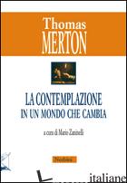 CONTEMPLAZIONE IN UN MONDO CHE CAMBIA (LA) - MERTON THOMAS; ZANINELLI M. (CUR.)