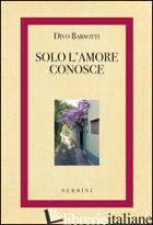 SOLO L'AMORE CONOSCE - BARSOTTI DIVO