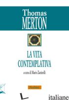 VITA CONTEMPLATIVA (LA) - MERTON THOMAS; ZANINELLI M. (CUR.)
