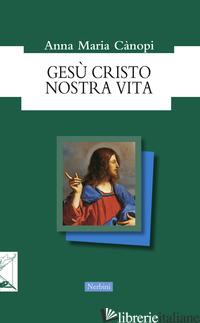 GESU' CRISTO NOSTRA VITA - CANOPI ANNA MARIA