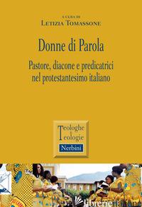 DONNE DI PAROLA. PASTORE, DIACONE E PREDICATRICI NEL PROTESTANTESIMO ITALIANO - TOMASSONE L. (CUR.)