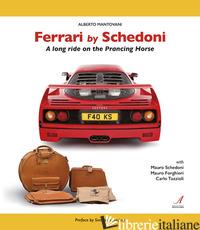 FERRARI BY SCHEDONI. A LONG RIDE ON THE PRANCING HORSE - MANTOVANI ALBERTO