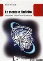 MENTE E L'INFINITO. SCIENZA E FILOSOFIA DELL'INFINITO (LA) - RUCKER RUDY; NEGRI M. (CUR.)