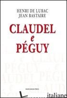CLAUDEL E PEGUY - LUBAC HENRI DE; BASTAIRE JEAN
