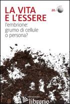 VITA E L'ESSERE. L'EMBRIONE: GRUMO DI CELLULE O PERSONA? (LA) - AA.VV.