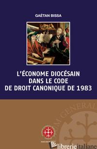 ECONOME DIOCESAIN DANS LE CODE DE DROIT CANONIQUE DE 1983 (L') - BISSA GAETAN