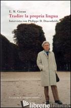 TRADIRE LA PROPRIA LINGUA. INTERVISTA CON PHILIPPE D. DRACODAIDIS - CIORAN EMIL M.; DI GENNARO A. (CUR.)