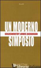 MODERNO SIMPOSIO (UN) - DICKINSON GOLDSWORTHY LOWES; SPADACCINI C. (CUR.)