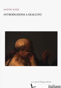 INTRODUZIONE A ERACLITO - SOZZI MATTEO