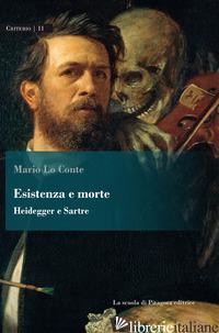 ESISTENZA E MORTE. HEIDEGGER E SARTRE - LO CONTE MARIO